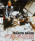Francis Bacon. Spuren im Atelier des Kuenstlers
