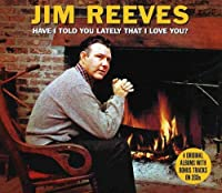 Have I Told You Lately by Jim Reeves (2010-02-25)