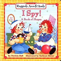 I Spy!: A Book Of Shapes (Classic Raggedy Ann & Andy)