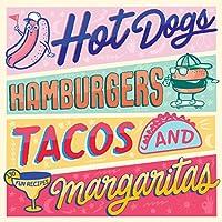 Hot Dogs, Hamburgers, Tacos & Margaritas: 130 Fun Recipes