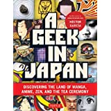 Geek in Japan: Discovering the Land of Manga, Anime, Zen, and the Tea Ceremony (Geek In...guides) (English Edition)