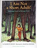 I Am Not a Short Adult!: Getting Good at Being a Kid (A Brown Paper School Book)
