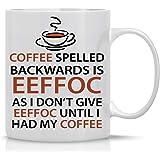 Eeffoc is Coffee Spelled Backwards, As I Dont Give Eeffoc Until I Had My Coffee - Funny Coffee Mug - 11OZ Coffee Mug - Mugs f