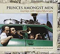 Princes Amongst Men: Journeys Withy Gypsy Musician