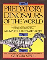 Predatory Dinosaurs of the World