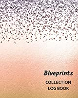Blueprints Collection Log Book: Keep Track Your Collectables ( 60 Sections For Management Your Personal Collection ) - 125 Pages , 8x10 Inches, Paperback
