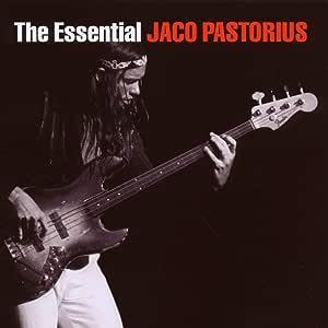 The Essential: Jaco Pastorius