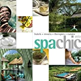 Spa Chic Asia: Hotels, Resorts, Therapies, Cuis...
