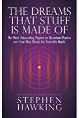 The Dreams That Stuff Is Made Of: The Most Astounding Papers of Quantum Physics--and How They Shook the Scientific World Kindle Edition