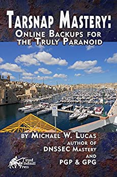 Tarsnap Mastery: Online Backups for the Truly Paranoid (IT Mastery Book 6) by [Lucas, Michael W]