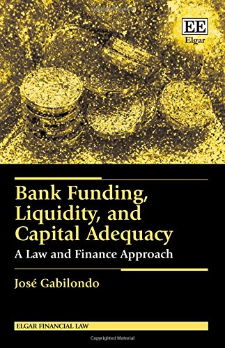 Download Bank Funding, Liquidity, and Capital Adequacy: A Law and Finance Approach (Elgar Financial Law) 1783479167