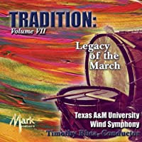 Tradition, Vol. 7: Legacy of the March by Texas A&M University Wind Symphony (2011-07-22)