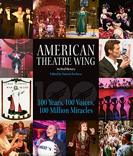 Download American Theatre Wing, An Oral History: 100 Years, 100 Voices, 100 Million Miracles 1513261460