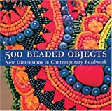 500 Beaded Objects: New Dimensions in Contemporary Beadwork (500 (Lark Paperback)) 画像
