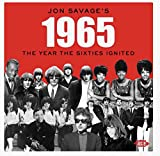 JON SAVAGE'S 1965: THE YEAR THE SIXTIES IGNITED