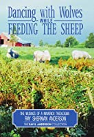 Dancing With Wolves While Feeding the Sheep: Musings of a Maverick Theologian (Ray S. Anderson Collection)