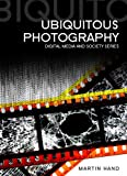 Ubiquitous Photography (Digital Media and Society)
