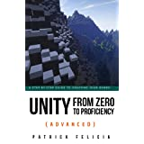 Unity From Zero to Proficiency (Advanced): Create multiplayer games and procedural levels, and boost game performances: a ste