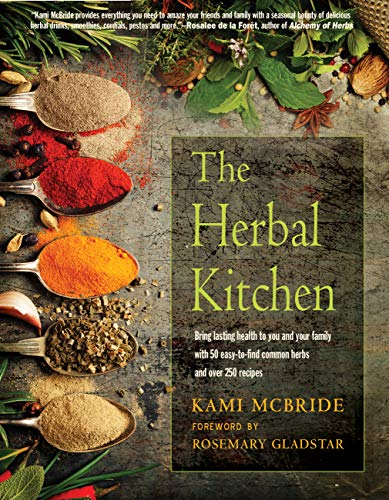 The Herbal Kitchen: Bring Lasting Health to You and Your Family with 50 Easy-To-Find Common Herbs and Over 250 Recipes (English Edition)