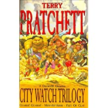 The City Watch Trilogy: A Discworld Omnibus: Guards! Guards!, Men At Arms, Feet Of Clay