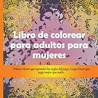 Libro de colorear para adultos para mujeres - Primero tienes que aprender las reglas del juego. Luego tienes que jugar mejor que nadie. (Mandala)