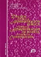 Delitos contra la administración pública, contra la administración de justicia y contra la Constitución