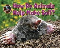 How Do Animals Help Make Soil? (Down & Dirty: The Secrets of Soil)