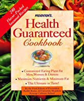 Prevention's Health Guaranteed Cookbook: Custom-Tailored Eating Plans for Men, Women and Dieters
