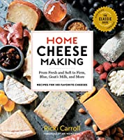 Home Cheese Making: From Fresh and Soft to Firm, Blue, Goat's Milk, and More
