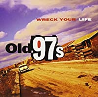 Wreck Your Life by Old 97's (1996-05-23)
