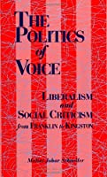 The Politics of Voice: Liberalism and Social Criticism from Franklin to Kingston (Suny Series in American Literature)
