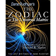 The Zodiac as The Universal Matrix (The Lost Writings of Dane Rudhyar Book 1)