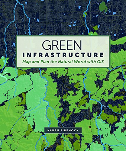 Green Infrastructure: Map and Plan the Natural World with GIS