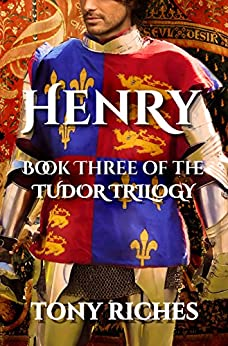 Henry - Book Three of the Tudor Trilogy by [Riches, Tony]