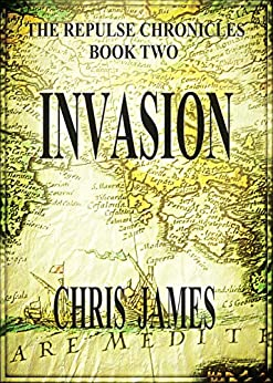 Invasion: The Repulse Chronicles, Book Two by [James, Chris]