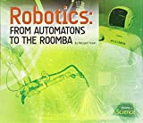 Robotics: From Automatons to the Roomba (History of Science) Essential Library