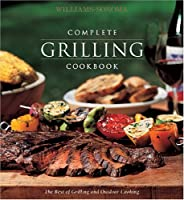 Williams-Sonoma Complete Grilling Cookbook (Williams-Sonoma Complete Cookbooks)