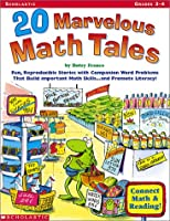 20 Marvelous Math Tales: Fun, Reproducible Stories With Companion Word Problems That Build Important Mah Skills...and Promote Literacy!