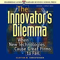The Innovator's Dilemma: When New Technologies Cause Great Firms to Fail by Clayton M. Christensen(2001-06-13)