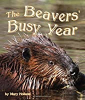 The Beavers' Busy Year by Mary Holland(2014-02-10)