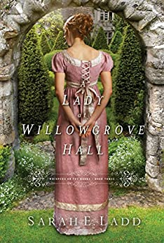 A Lady at Willowgrove Hall (Whispers On The Moors Book 3) by [Ladd, Sarah E.]
