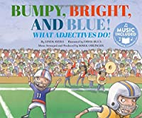 Bumpy, Bright, and Blue: What Adjectives Do! (Read, Sing, Learn: Songs About the Parts of Speech)