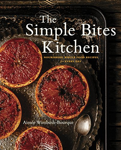 The Simple Bites Kitchen: Nourishing Whole Food Recipes for Every Day