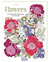 Flowers: Ein zauberhafter Bluetentraum zum Ausmalen