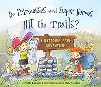 Do Princesses and Super Heroes Hit the Trails?: A National Park Adventure (Do Princesses...?)