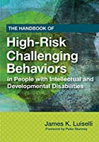 The Handbook of High-Risk Challenging Behaviors in People with Intellectual and Developmental Disabilities