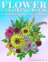 Flower Coloring Book For Seniors In Large Print: Hand Drawn Flower Coloring Books for Adults Easy Coloring Large Print for Relaxation, Help Dementia, Stress Relief, Anti Depression (Volume 1)