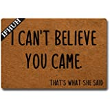 IFHUH I Can't Believe You Came That's What She Said Doormat Funny Welcome Mat Front Door Mat Rubber Non Slip Backing Funny Do