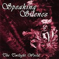 SPEAKING SILENCE - THE TWILIGHT WORLD (1 CD)