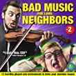 Bad Music for Loud Neighbors. 13 Horribly Played Solo Instruments to Drive Your Enemies Insane. Vol. 2